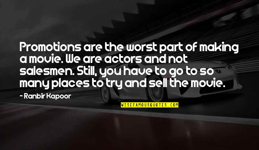 Movie Go Quotes By Ranbir Kapoor: Promotions are the worst part of making a