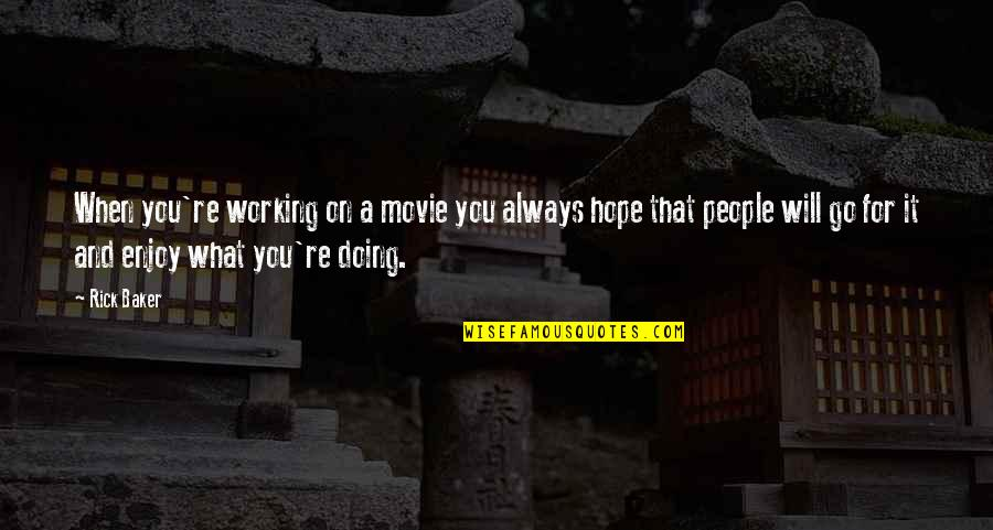 Movie Go Quotes By Rick Baker: When you're working on a movie you always