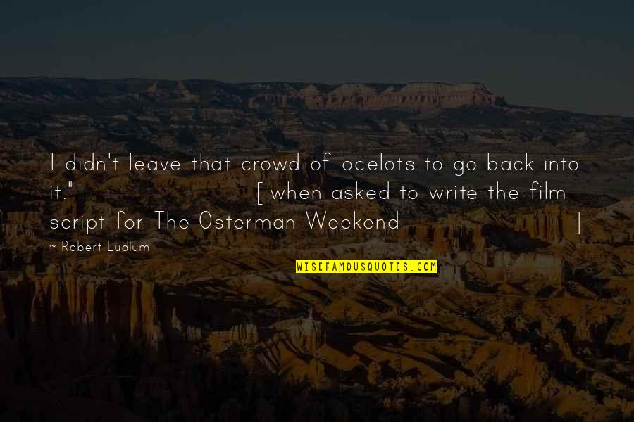 Movie Go Quotes By Robert Ludlum: I didn't leave that crowd of ocelots to