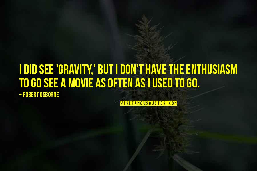 Movie Go Quotes By Robert Osborne: I did see 'Gravity,' but I don't have