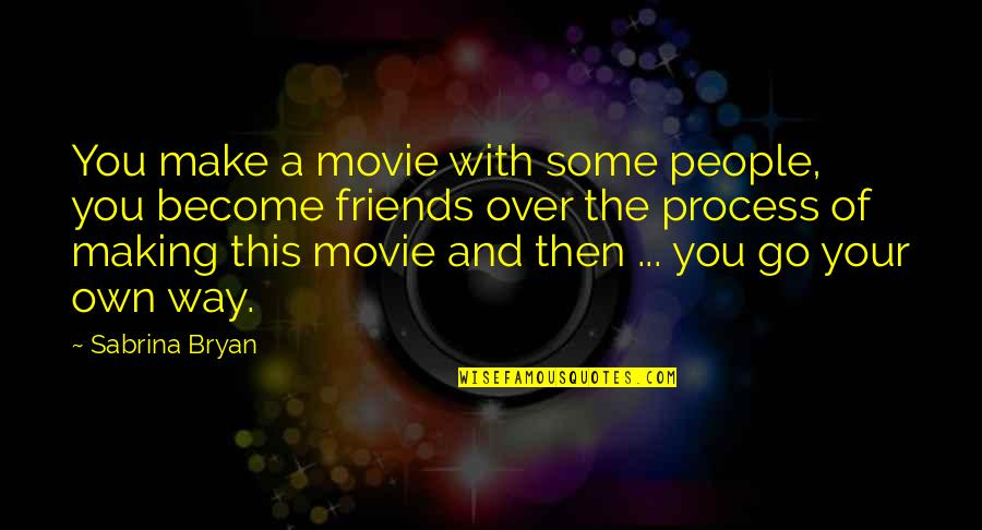 Movie Go Quotes By Sabrina Bryan: You make a movie with some people, you