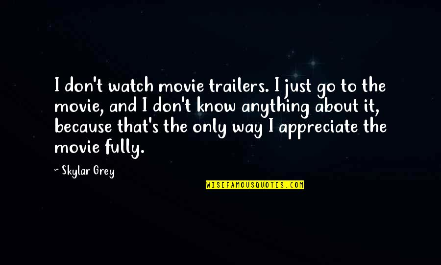 Movie Go Quotes By Skylar Grey: I don't watch movie trailers. I just go