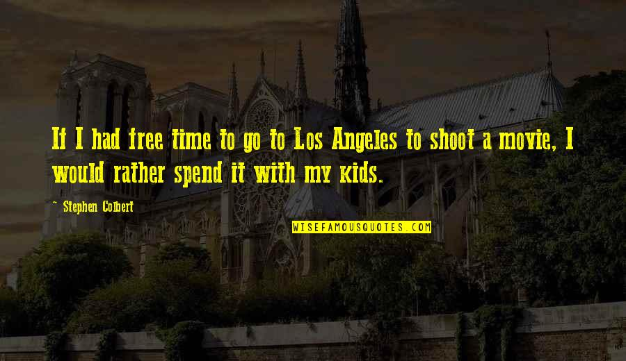 Movie Go Quotes By Stephen Colbert: If I had free time to go to
