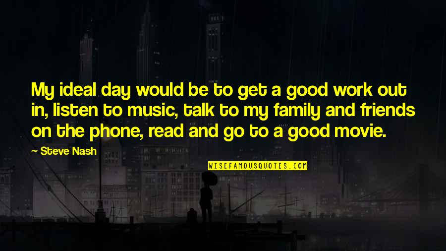 Movie Go Quotes By Steve Nash: My ideal day would be to get a