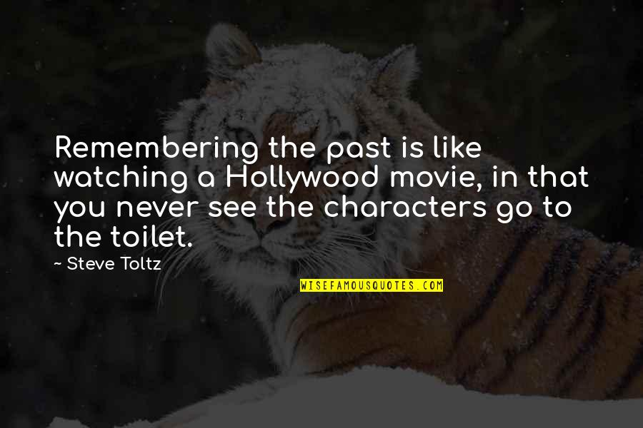 Movie Go Quotes By Steve Toltz: Remembering the past is like watching a Hollywood