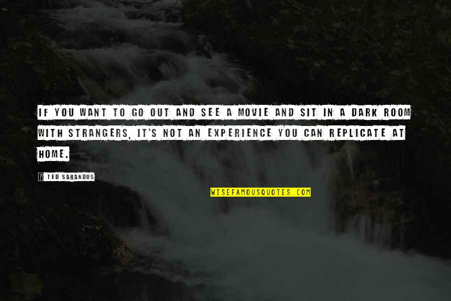 Movie Go Quotes By Ted Sarandos: If you want to go out and see