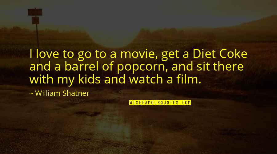 Movie Go Quotes By William Shatner: I love to go to a movie, get