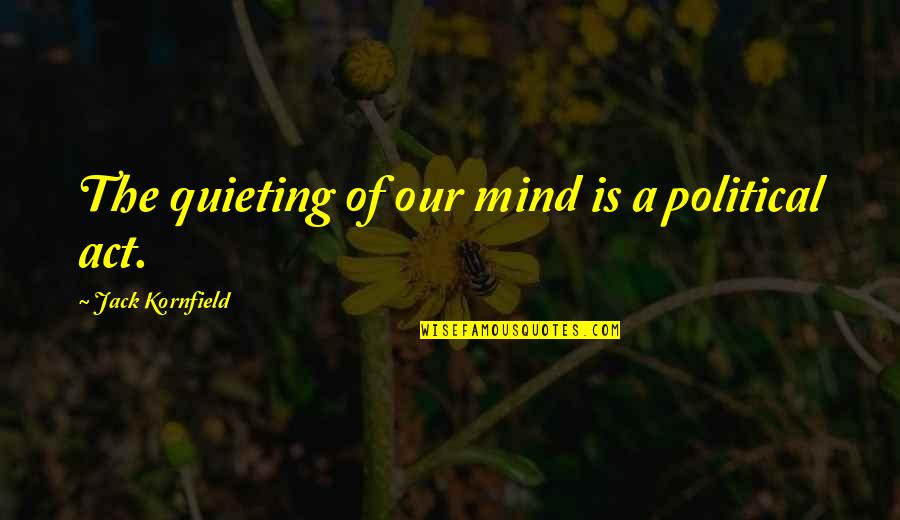 Movie Payback Quotes By Jack Kornfield: The quieting of our mind is a political