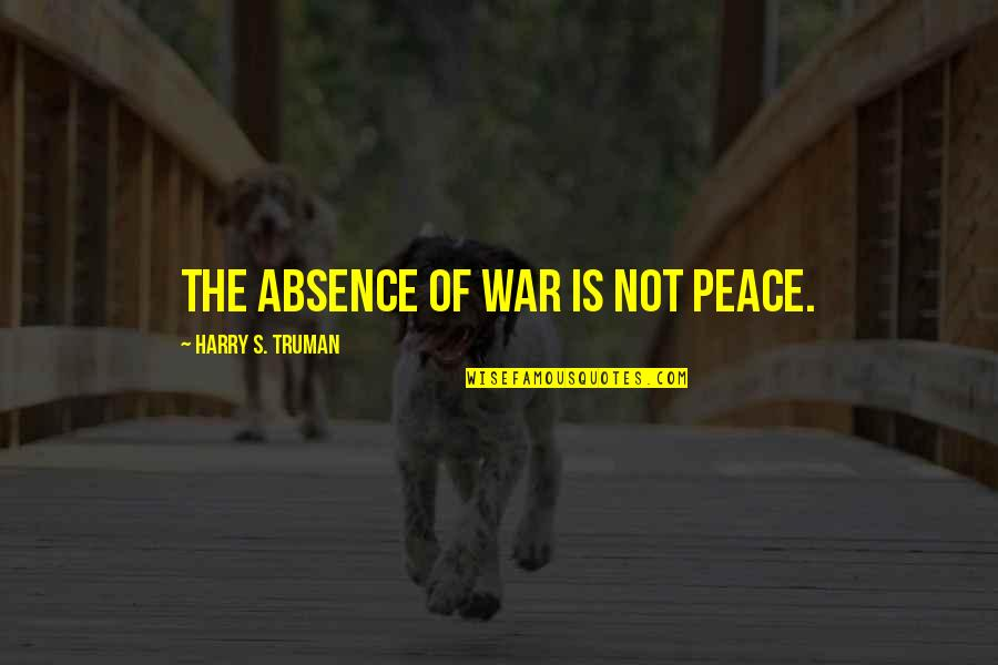 Movie Pools Quotes By Harry S. Truman: The absence of war is not peace.