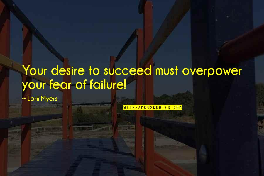 Movie Pools Quotes By Lorii Myers: Your desire to succeed must overpower your fear