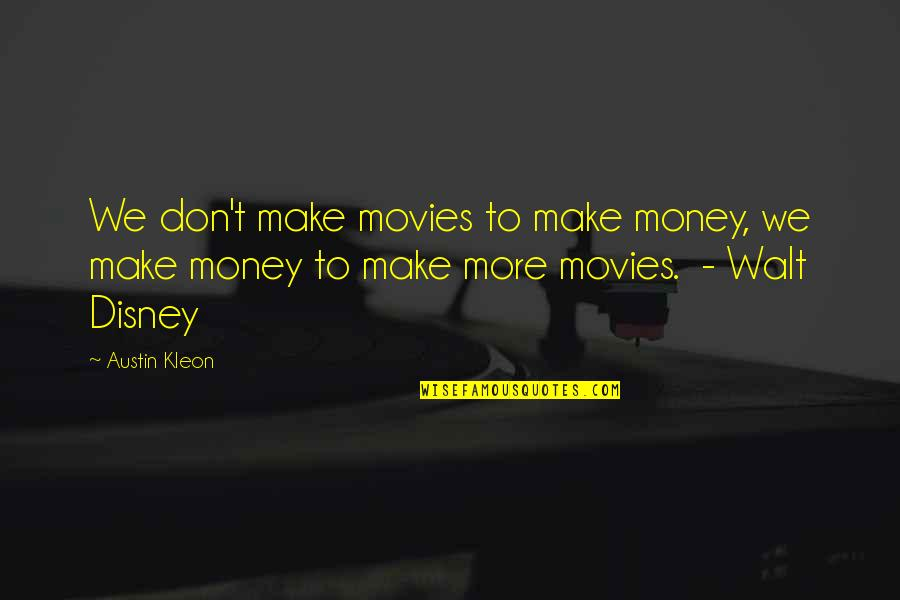 Movies Walt Disney Quotes By Austin Kleon: We don't make movies to make money, we