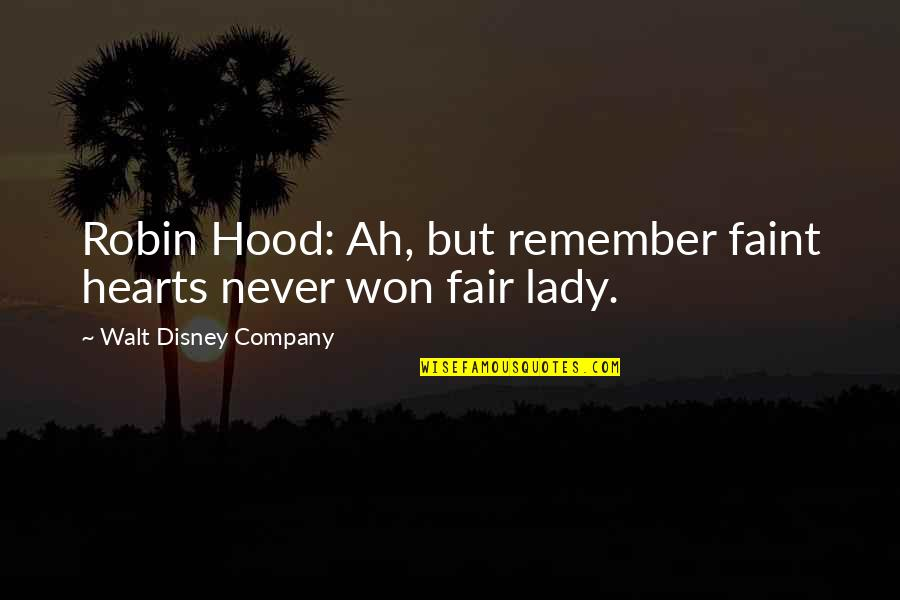 Movies Walt Disney Quotes By Walt Disney Company: Robin Hood: Ah, but remember faint hearts never