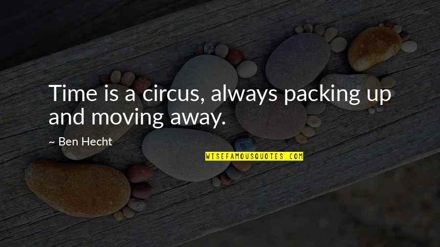 Moving And Packing Quotes By Ben Hecht: Time is a circus, always packing up and