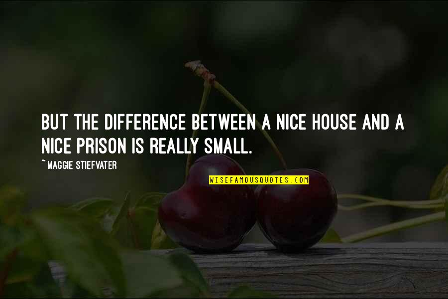 Moving Away Tumblr Quotes By Maggie Stiefvater: But the difference between a nice house and