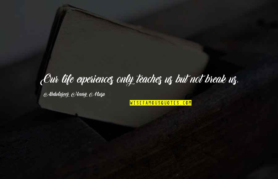 Moving Boulders Quotes By Abdulazeez Henry Musa: Our life experiences only teaches us but not