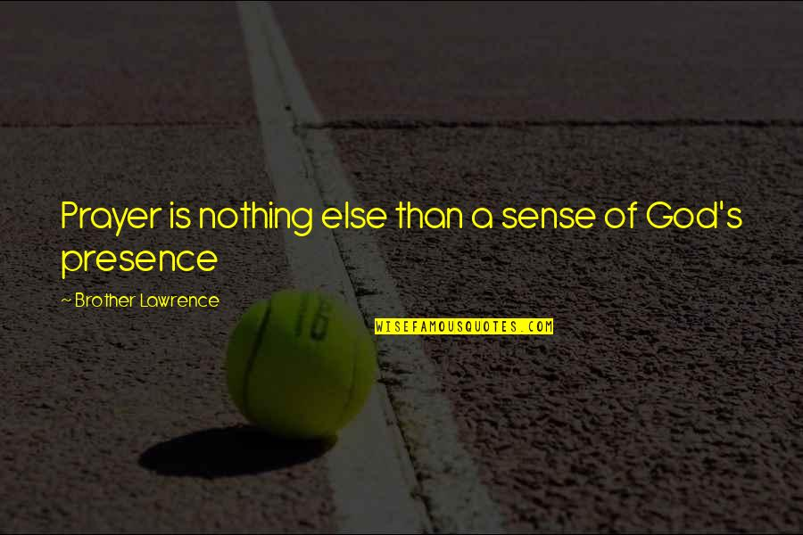 Moving Boulders Quotes By Brother Lawrence: Prayer is nothing else than a sense of