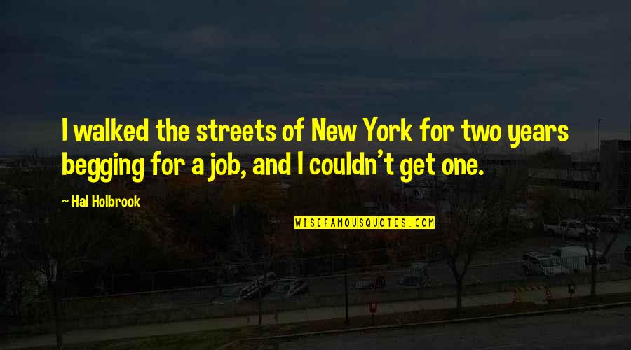 Moving Boulders Quotes By Hal Holbrook: I walked the streets of New York for