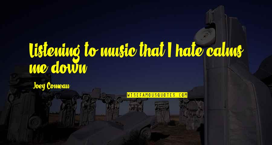 Moving Forward In Life Tumblr Quotes By Joey Comeau: Listening to music that I hate calms me