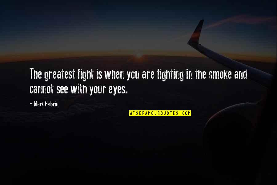 Moving Forward In Life Tumblr Quotes By Mark Helprin: The greatest fight is when you are fighting