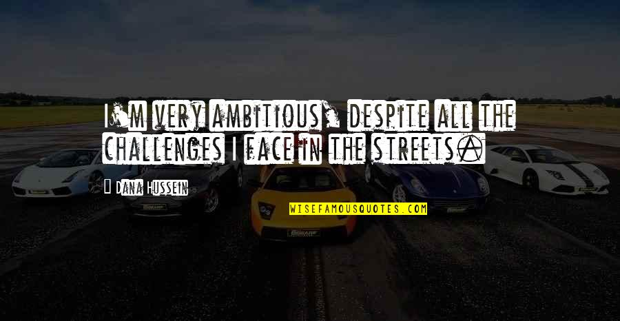 Moving Forward Quote Garden Quotes By Dana Hussein: I'm very ambitious, despite all the challenges I