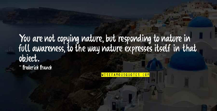 Moving Forward Quote Garden Quotes By Frederick Franck: You are not copying nature, but responding to