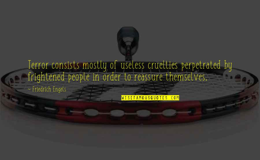 Moving Forward Quote Garden Quotes By Friedrich Engels: Terror consists mostly of useless cruelties perpetrated by