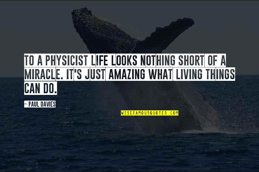 Moving Forward Quote Garden Quotes By Paul Davies: To a physicist life looks nothing short of