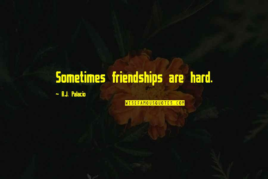 Moving Forward Quote Garden Quotes By R.J. Palacio: Sometimes friendships are hard.