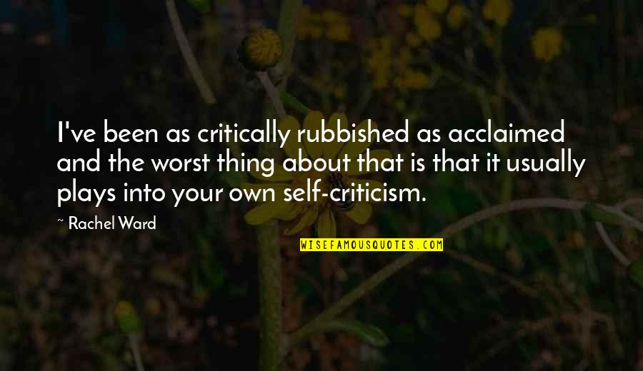 Moving Forward Quote Garden Quotes By Rachel Ward: I've been as critically rubbished as acclaimed and
