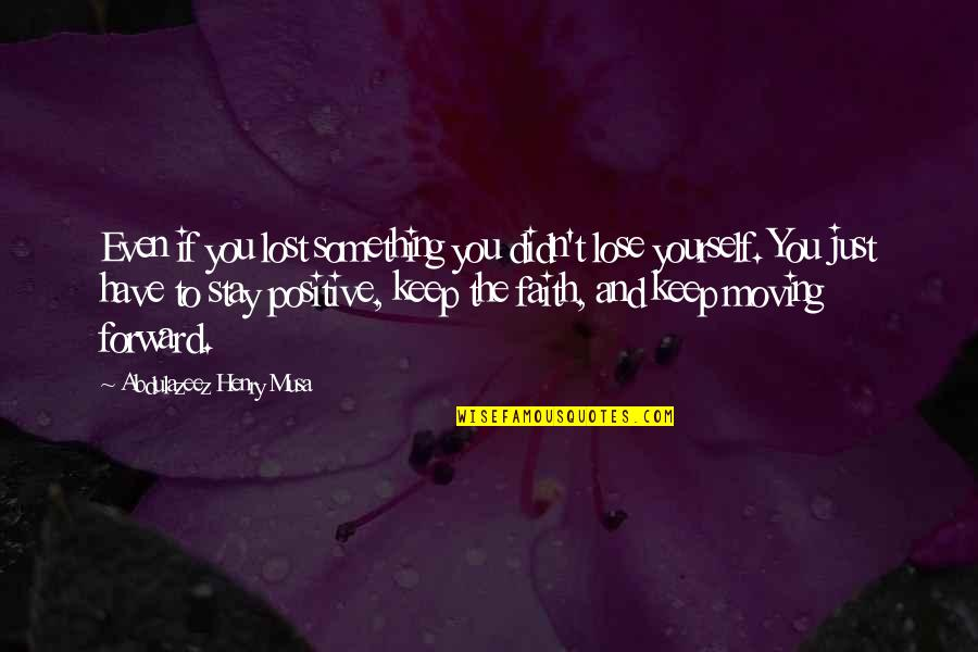 Moving Forward Quotes Quotes By Abdulazeez Henry Musa: Even if you lost something you didn't lose