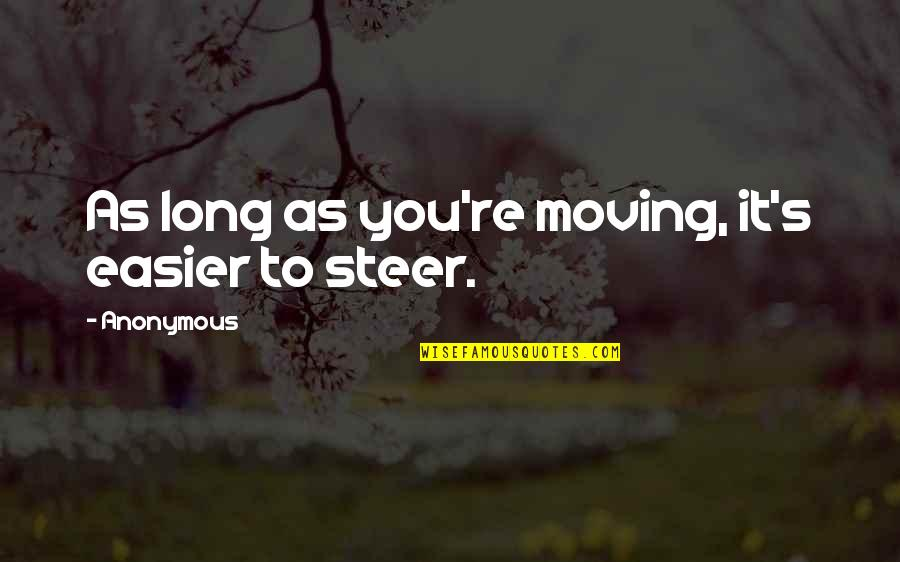 Moving Forward Quotes Quotes By Anonymous: As long as you're moving, it's easier to