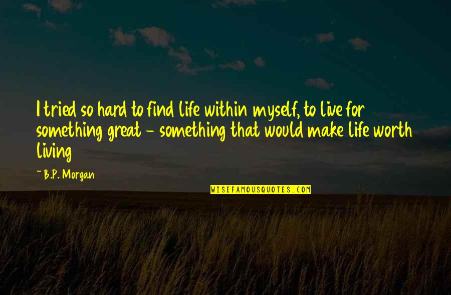 Moving Forward Quotes Quotes By B.P. Morgan: I tried so hard to find life within