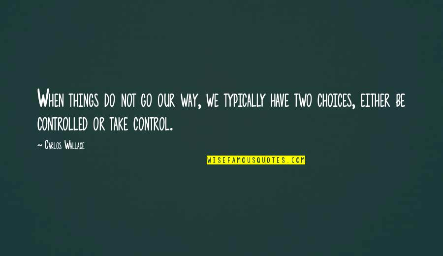 Moving Forward Quotes Quotes By Carlos Wallace: When things do not go our way, we