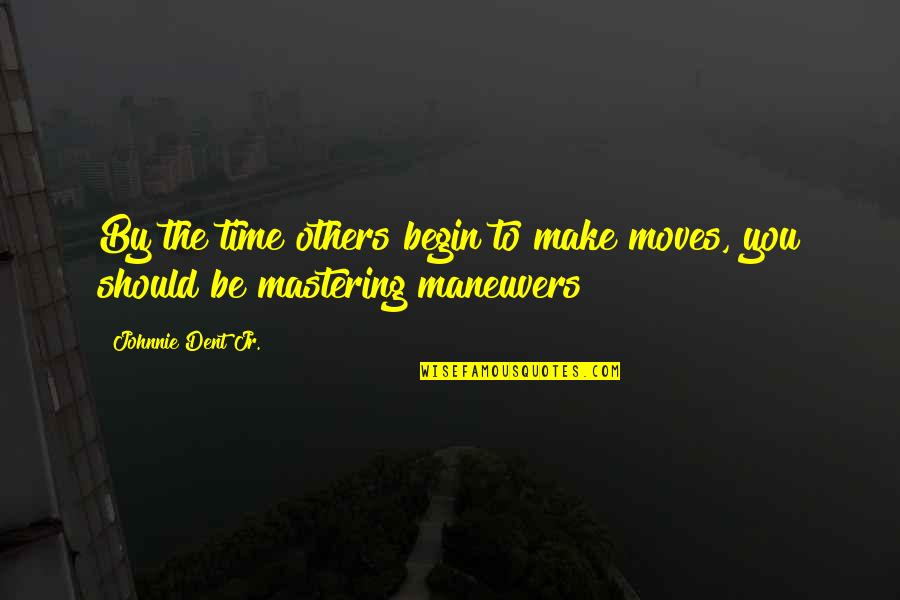 Moving Forward Quotes Quotes By Johnnie Dent Jr.: By the time others begin to make moves,