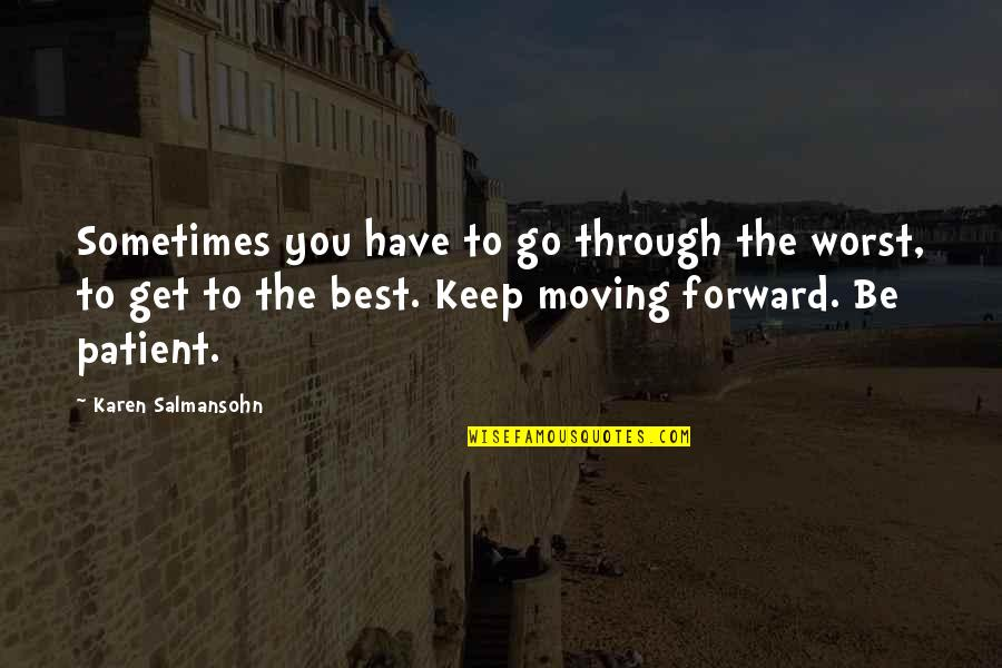 Moving Forward Quotes Quotes By Karen Salmansohn: Sometimes you have to go through the worst,