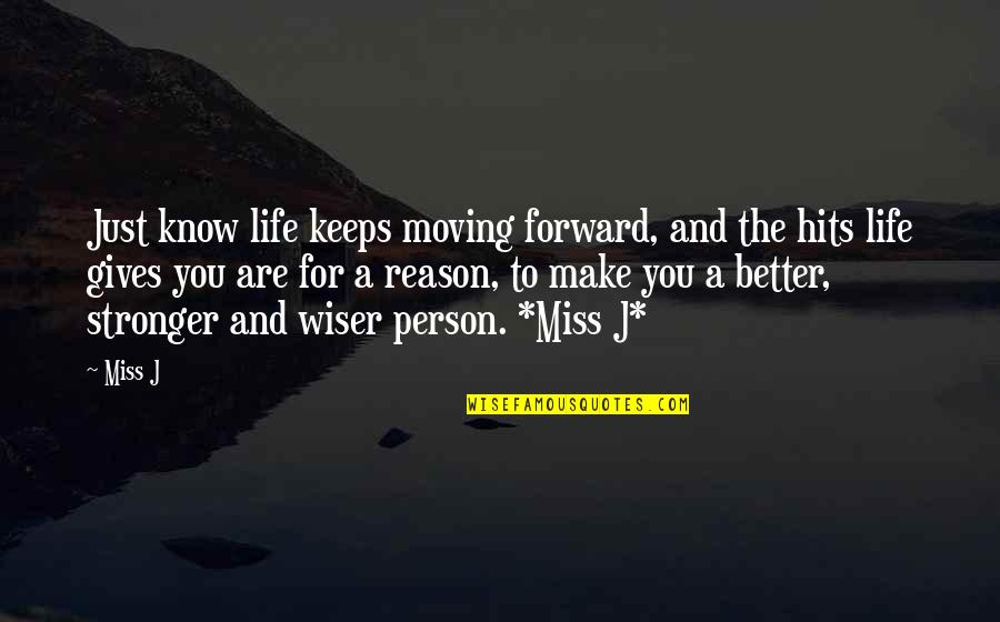 Moving Forward Quotes Quotes By Miss J: Just know life keeps moving forward, and the