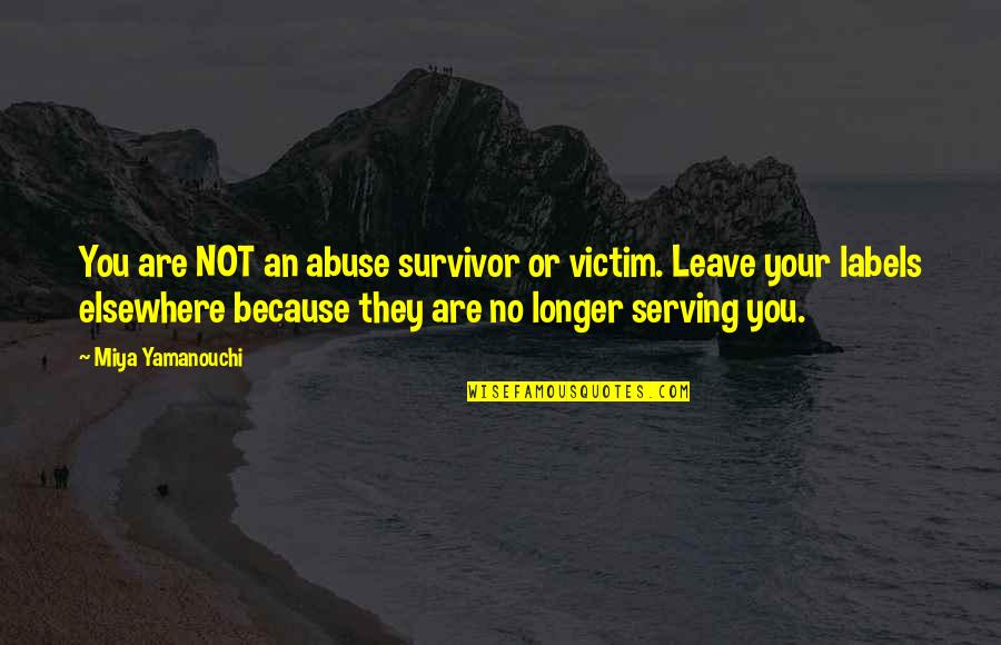 Moving Forward Quotes Quotes By Miya Yamanouchi: You are NOT an abuse survivor or victim.