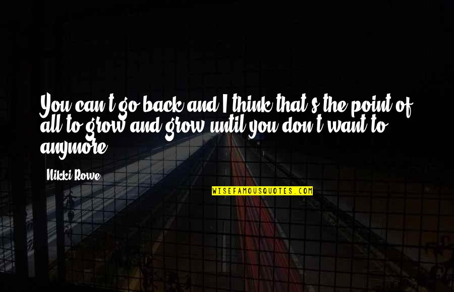 Moving Forward Quotes Quotes By Nikki Rowe: You can't go back and I think that's