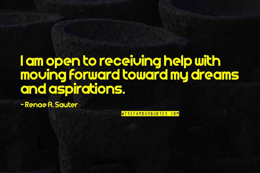 Moving Forward Quotes Quotes By Renae A. Sauter: I am open to receiving help with moving