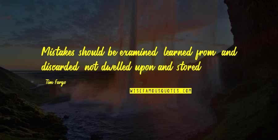 Moving Forward Quotes Quotes By Tim Fargo: Mistakes should be examined, learned from, and discarded;