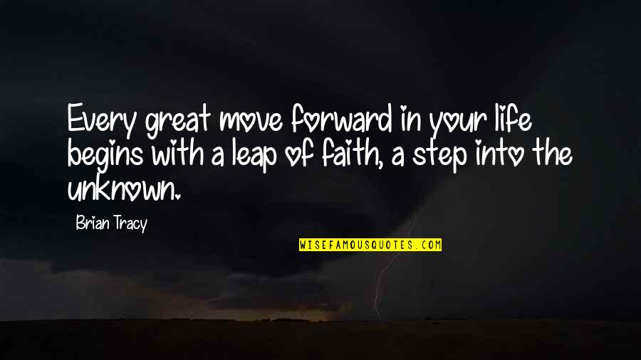 Moving Forward With Your Life Quotes By Brian Tracy: Every great move forward in your life begins