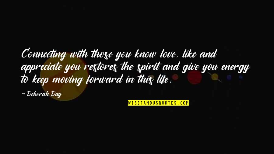 Moving Forward With Your Life Quotes By Deborah Day: Connecting with those you know love, like and