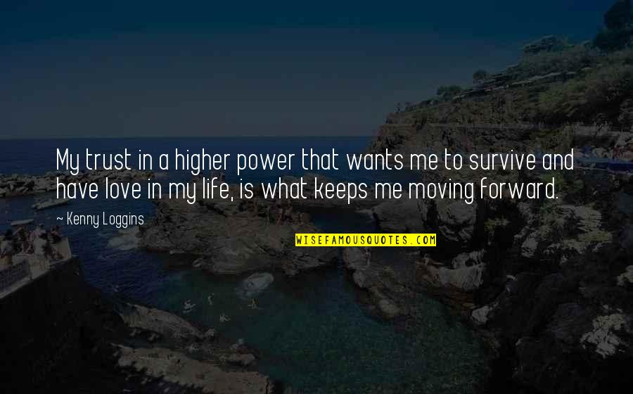 Moving Forward With Your Life Quotes By Kenny Loggins: My trust in a higher power that wants