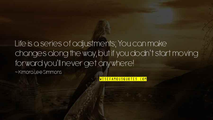Moving Forward With Your Life Quotes By Kimora Lee Simmons: Life is a series of adjustments; You can