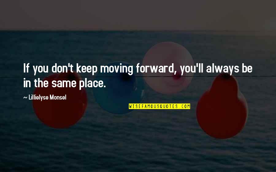Moving Forward With Your Life Quotes By Lillielyse Monsel: If you don't keep moving forward, you'll always