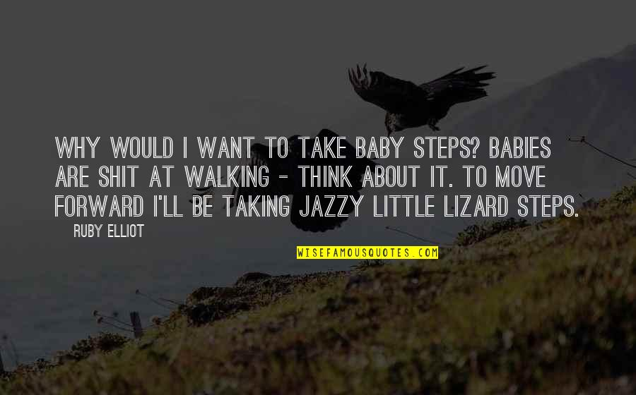 Moving Forward With Your Life Quotes By Ruby Elliot: Why would I want to take baby steps?