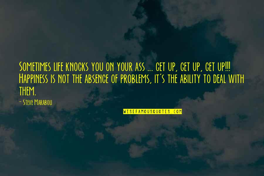 Moving Forward With Your Life Quotes By Steve Maraboli: Sometimes life knocks you on your ass ...