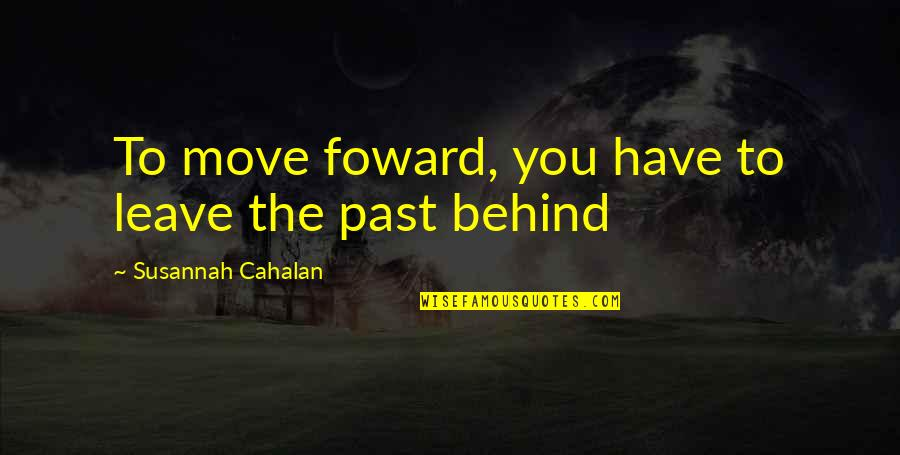 Moving Forward With Your Life Quotes By Susannah Cahalan: To move foward, you have to leave the