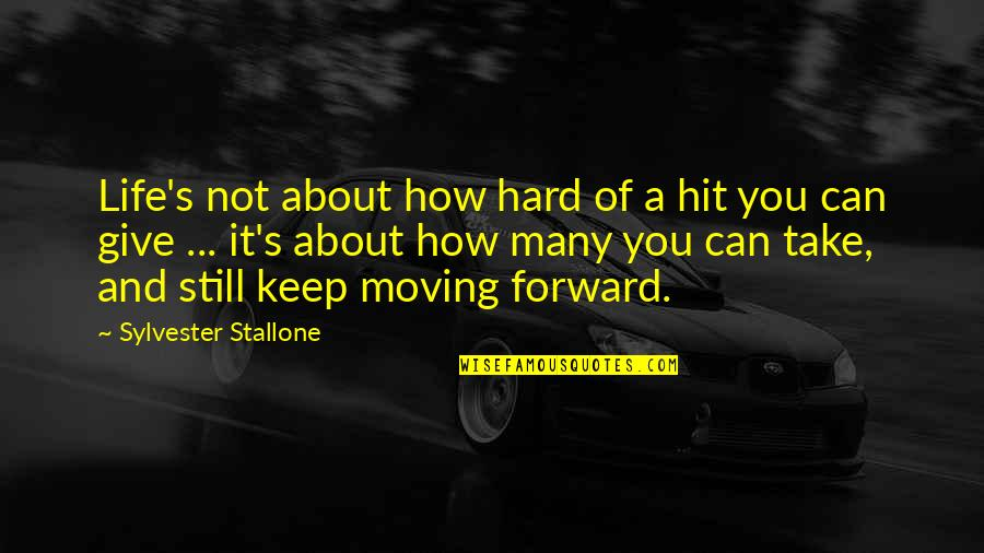 Moving Forward With Your Life Quotes By Sylvester Stallone: Life's not about how hard of a hit