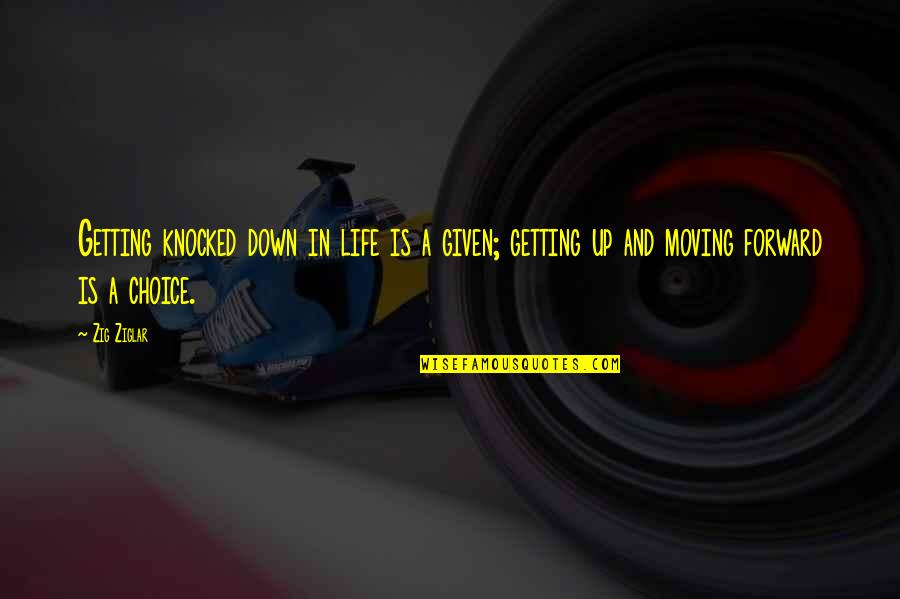 Moving Forward With Your Life Quotes By Zig Ziglar: Getting knocked down in life is a given;